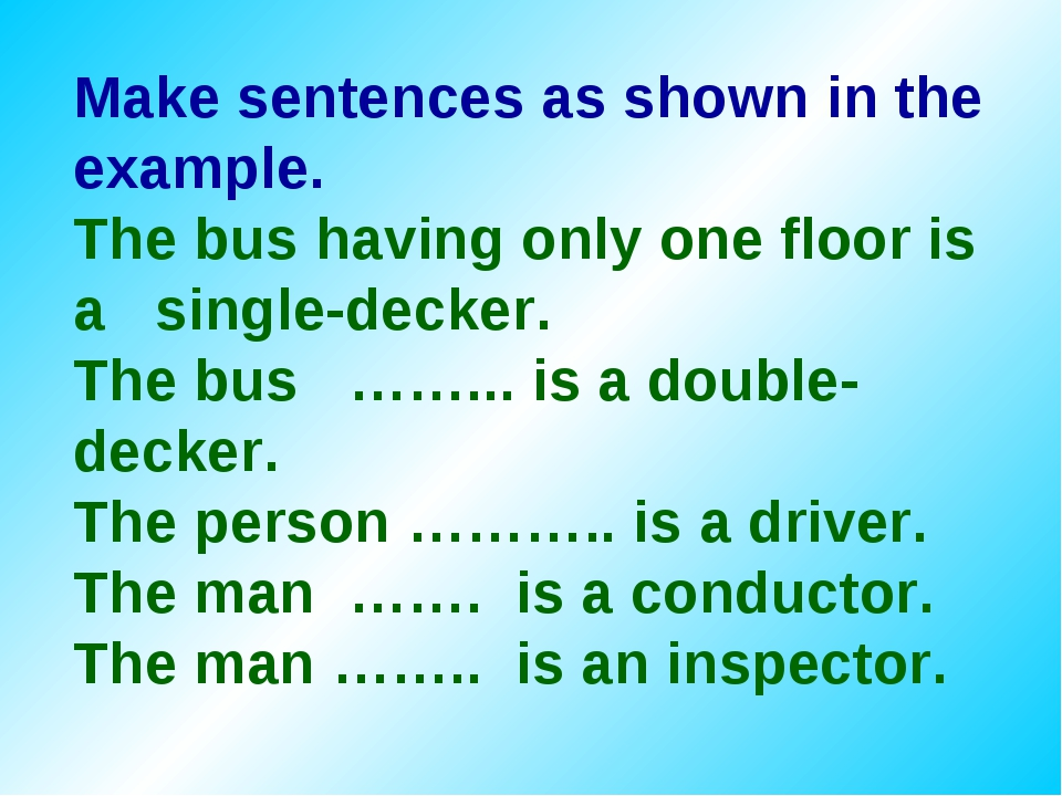 Make sentences as shown in the example. The bus having only one floor is a si...