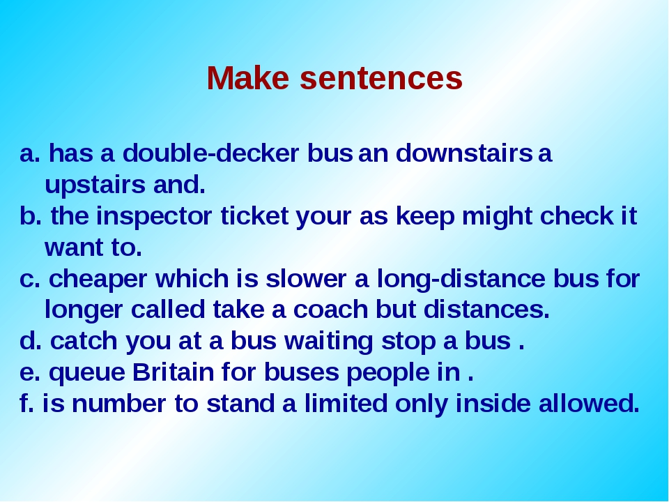 Make sentences a. has a double-decker bus an downstairs a upstairs and. b. th...
