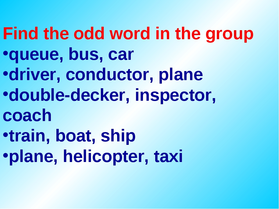 Find the odd word in the group queue, bus, car driver, conductor, plane doubl...