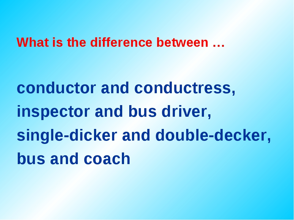 What is the difference between … conductor and conductress, inspector and bus...