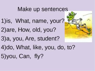 Make up sentences is, What, name, your? are, How, old, you? a, you, Are, stud