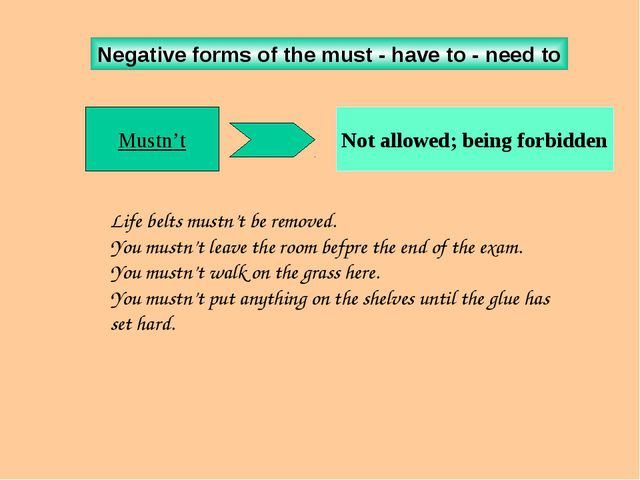 Negative forms of the must - have to - need to Mustn't Mustn't Not allowed; b...