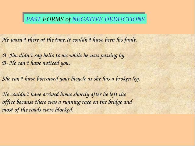 PAST FORMS of NEGATIVE DEDUCTIONS He wasn't there at the time.It couldn't hav...