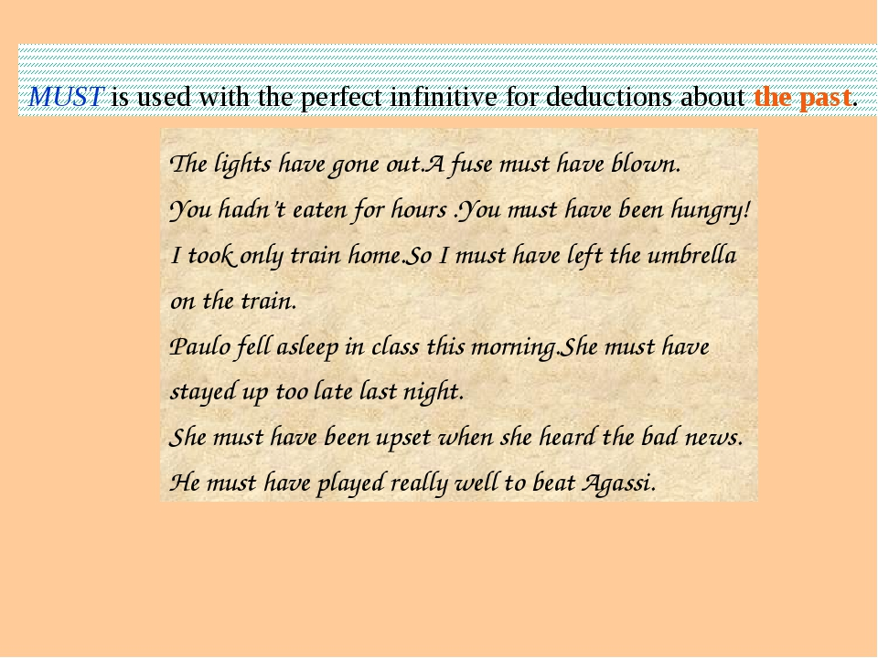 MUST is used with the perfect infinitive for deductions about the past. The l...
