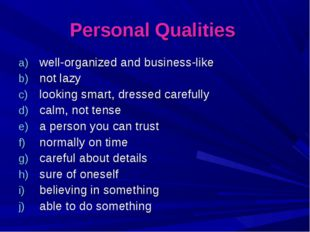 Personal Qualities well-organized and business-like not lazy looking smart, d