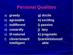 Personal Qualities greedy agreeable indifferent cowardly ill-natured clever/s