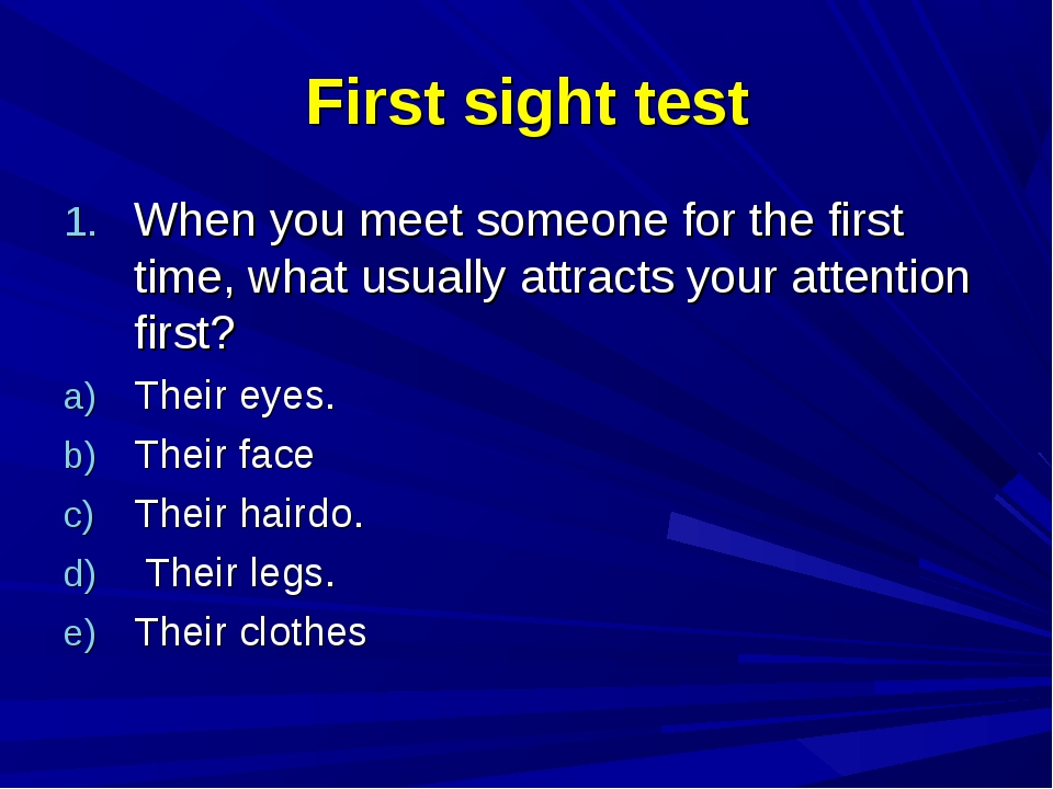 First sight test When you meet someone for the first time, what usually attra...