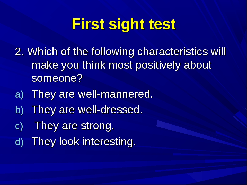 First sight test 2. Which of the following characteristics will make you thin...