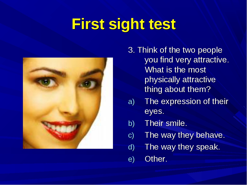 First sight test 3. Think of the two people you find very attractive. What is...