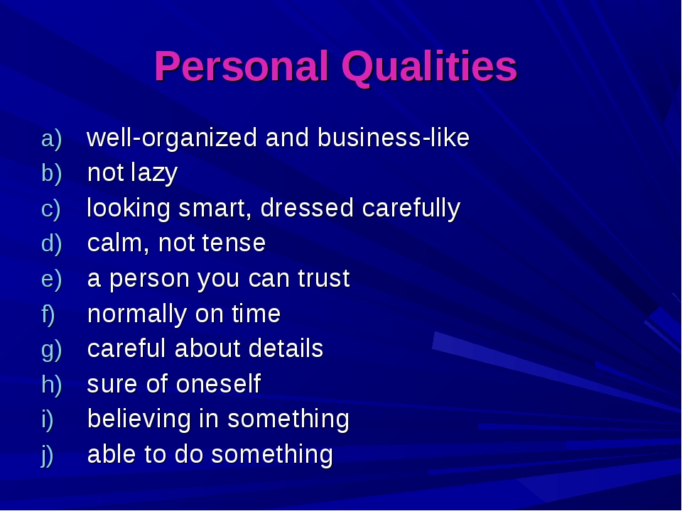 Personal Qualities well-organized and business-like not lazy looking smart, d...