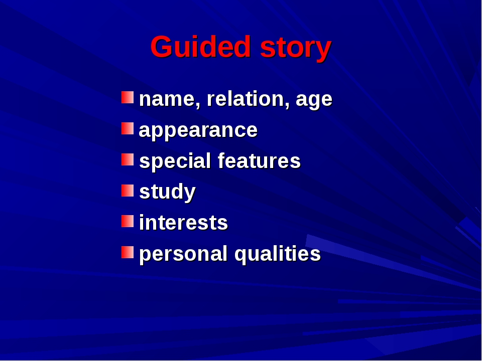 Guided story name, relation, age appearance special features study interests...