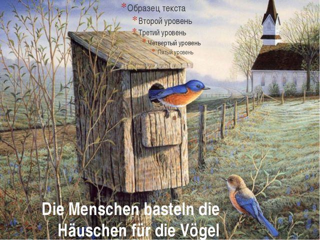 Die Menschen basteln die Häuschen für die Vögel