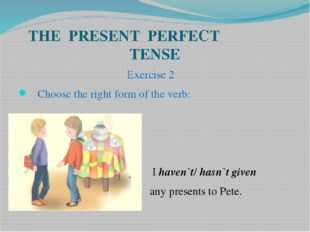 THE PRESENT PERFECT TENSE Exercise 2 Choose the right form of the verb: I hav