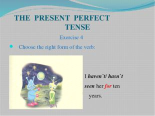 THE PRESENT PERFECT TENSE Exercise 4 Choose the right form of the verb: I hav
