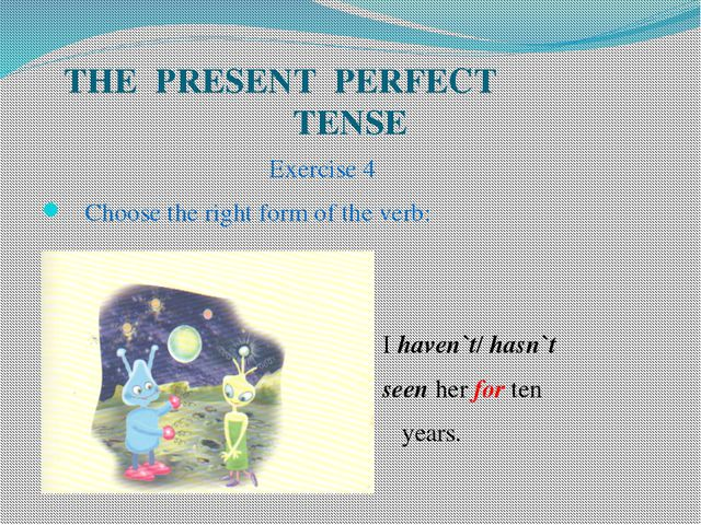 THE PRESENT PERFECT TENSE Exercise 4 Choose the right form of the verb: I hav...
