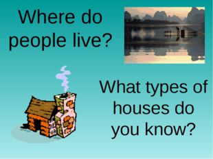 Where do people live? What types of houses do you know?