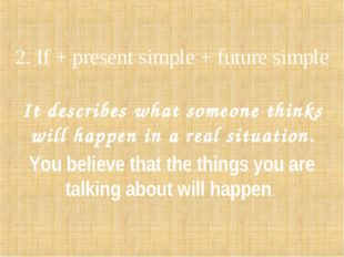 2. If + present simple + future simple It describes what someone thinks will