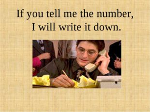 If you tell me the number, I will write it down.