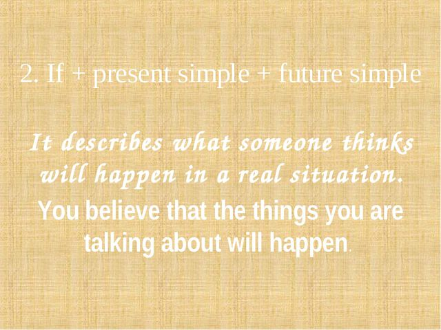 2. If + present simple + future simple It describes what someone thinks will...