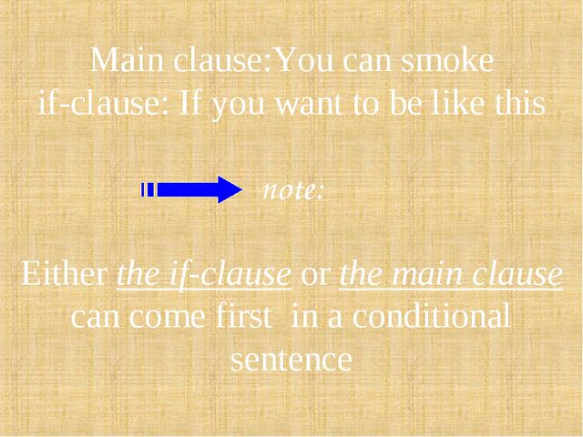 Main clause:You can smoke if-clause: If you want to be like this note: Either...