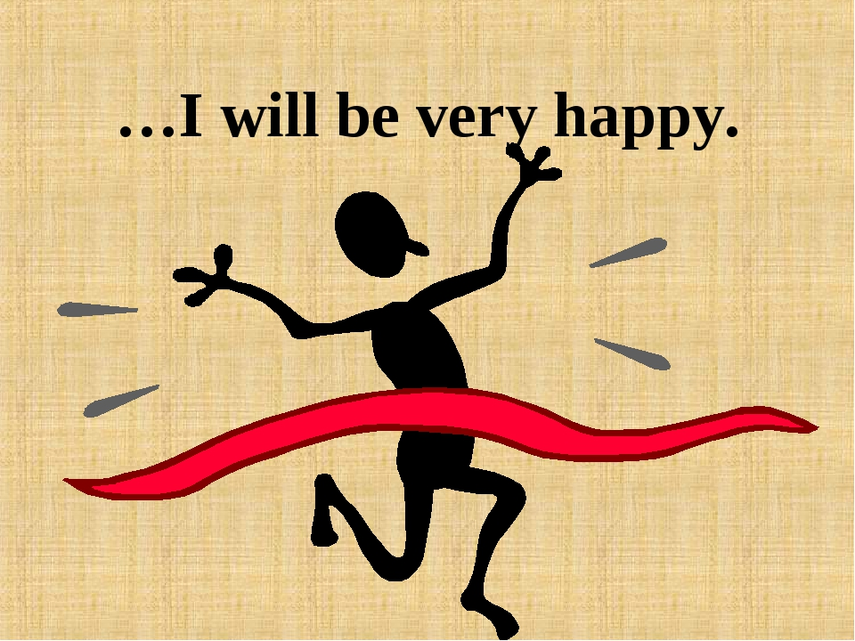 …I will be very happy.