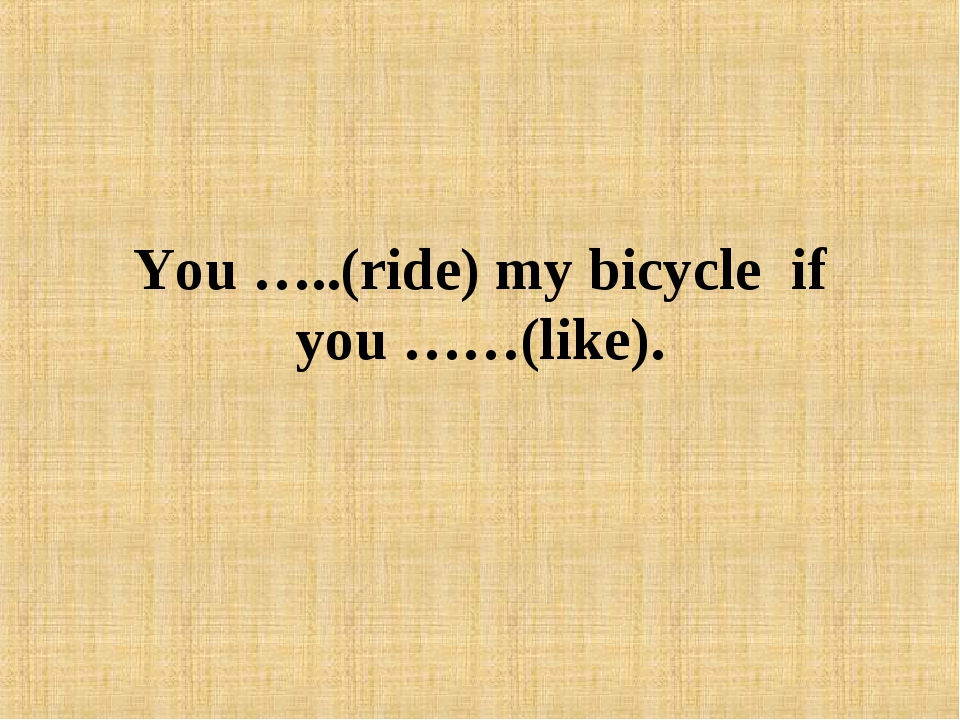 You …..(ride) my bicycle if you ……(like).