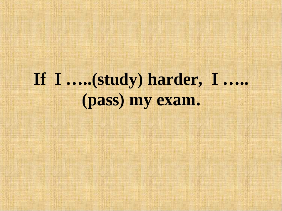 If I …..(study) harder, I ….. (pass) my exam.