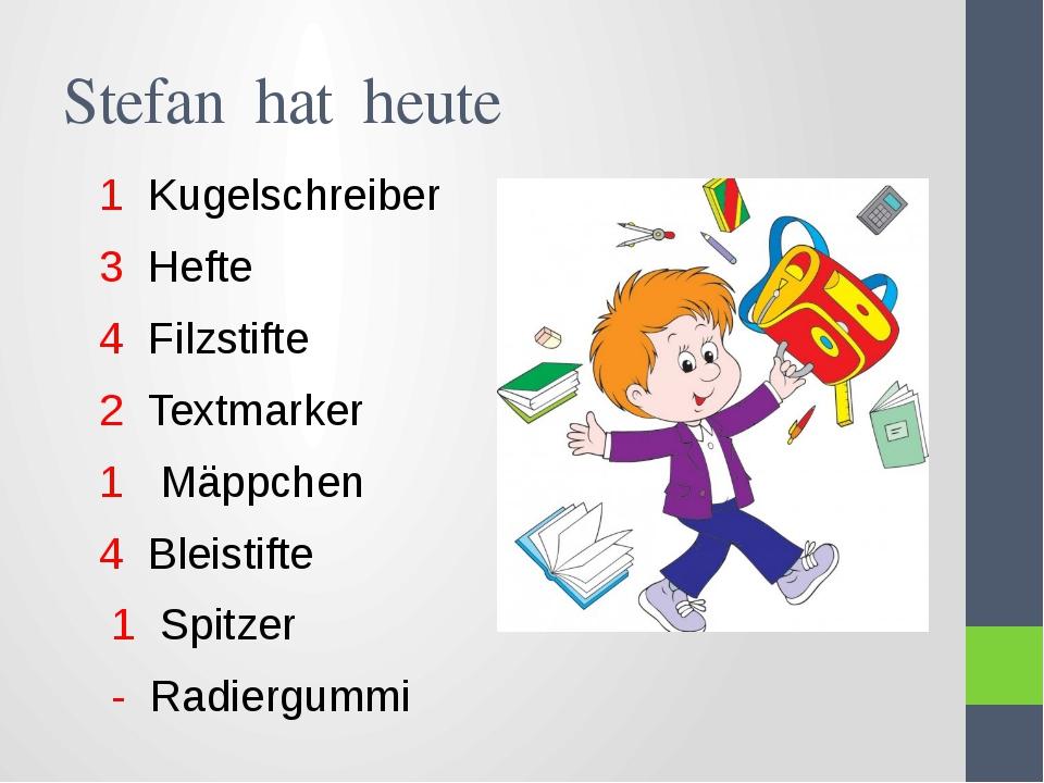 Stefan hat heute 1 Kugelschreiber 3 Hefte 4 Filzstifte 2 Textmarker 1 Mäppche...