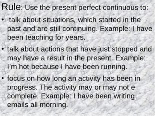 Rule: Use the present perfect continuous to: talk about situations, which sta