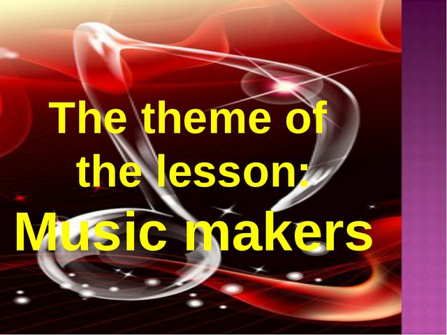 The theme of the lesson: Music makers