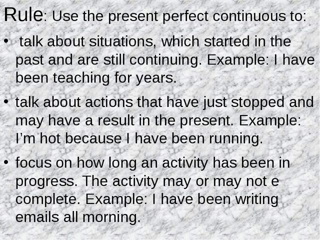 Rule: Use the present perfect continuous to: talk about situations, which sta...