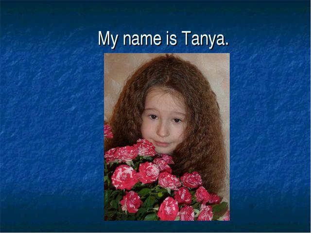 My name is Tanya.