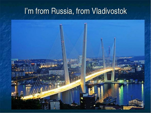 I'm from Russia, from Vladivostok