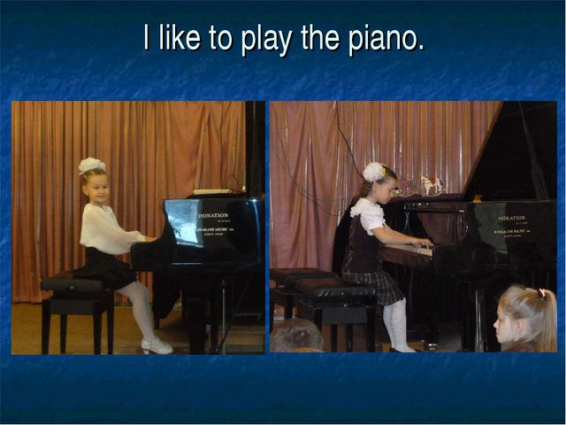 I like to play the piano.