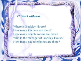 VI. Work with text. Where is Buckley House? How many kitchens are there? Ho