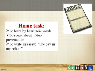 Home task: To learn by heart new words To speak about video presentation To w