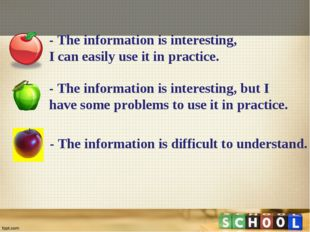 - The information is interesting, I can easily use it in practice. - The info