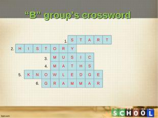 """B"" group's crossword S T Y R A R T O T I S I C M U S H L W S H T A M E E G D"