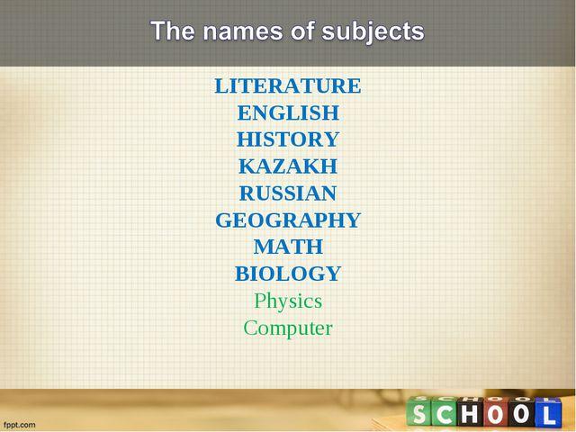 LITERATURE ENGLISH HISTORY KAZAKH RUSSIAN GEOGRAPHY MATH BIOLOGY Physics Comp...