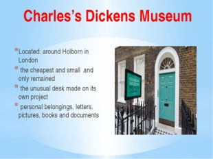 Charles's Dickens Museum Located: around Holborn in London the cheapest and s