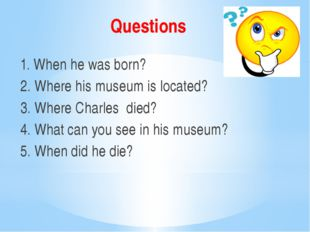 Questions 1. When he was born? 2. Where his museum is located? 3. Where Charl