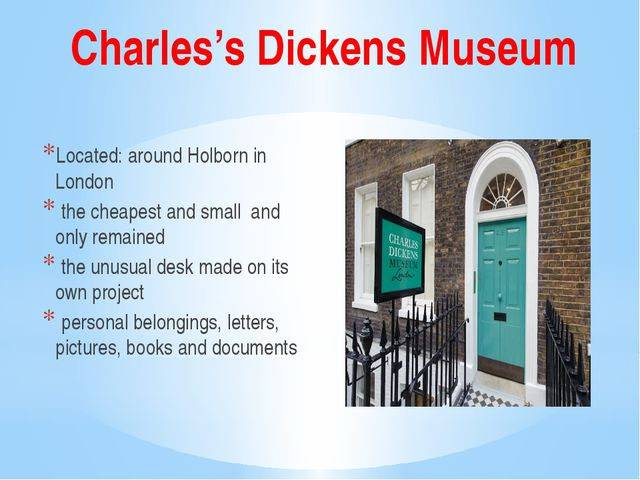 Charles's Dickens Museum Located: around Holborn in London the cheapest and s...