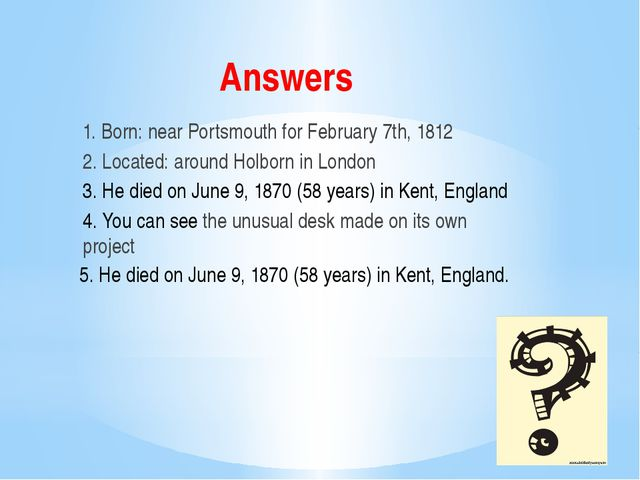 Answers 1. Born: near Portsmouth for February 7th, 1812 2. Located: around Ho...