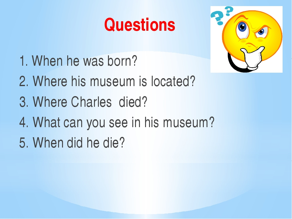 Questions 1. When he was born? 2. Where his museum is located? 3. Where Charl...