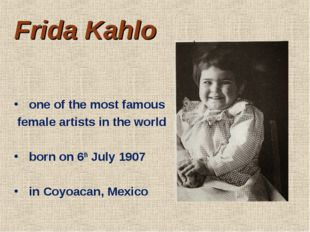Frida Kahlo one of the most famous female artists in the world born on 6th Ju