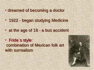 dreamed of becoming a doctor 1922 - began studying Medicine at the age of 18