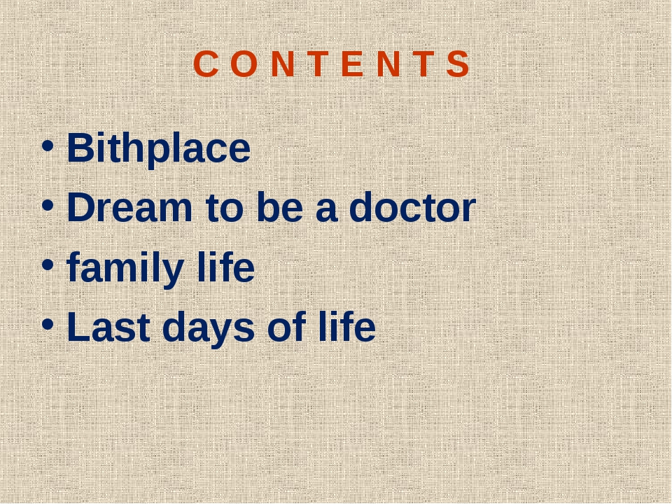 C O N T E N T S Bithplace Dream to be a doctor family life Last days of life