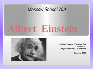 Moscow School 709 English Project : Vladislav Pak Form 6 G English teacher: