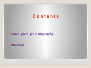 C o n t e n t s Some facts from biography Museum