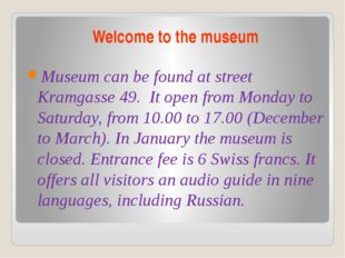 Welcome to the museum Museum can be found at street Kramgasse 49. It open fro